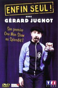 """Affiche du film """"Gérard Jugnot - Enfin seul"""""""