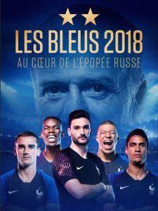 """Affiche du film """"Les Bleus 2018, au coeur de l'épopée russe"""""""